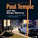 Paul Temple and the Margo Mystery (       UNABRIDGED) by Francis Durbridge Narrated by Toby Stephens