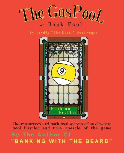 The GosPool of Bank Pool: The reminiscences and bank pool secrets of an old-time pool hustler and true apostle of the game