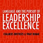 Language and the Pursuit of Leadership Excellence: How Extraordinary Leaders Build Relationships, Shape Culture and Drive Breakthrough Results   Chalmers Brothers,Vinay Kumar