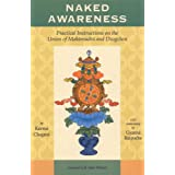 """Naked Awareness: Practical Instructions On The Union Of Mahamudra And Dzogchenvon """"Karma Chagme"""""""
