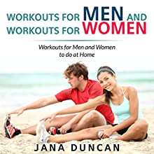 Workouts for Men and Workouts for Women: Workouts for Men and Women to Do at Home (       UNABRIDGED) by Jana Duncan Narrated by Sevan Laury Dekmezian