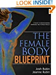The Female Body Blueprint: A Guide to...