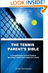 The Tennis Parent's Bible: A Comprehe...