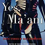 Yes, Ma'am: Erotic Stories of Male Submission | Rachel Kramer Bussel (editor)