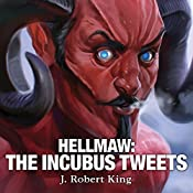 The Incubus Tweets: Hellmaw Series, Book 6 | J. Robert King