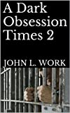img - for A Dark Obsession Times 2: A Crime Thriller (The Detective J.D. Welch Files) book / textbook / text book
