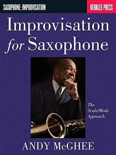 Improvisation for Saxophone Scale/Mode Approach Mcghee Andy (Saophone: Improvisation)