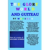 The Glory World And Guiteau: A fictional story about politics in the late 1800s and President Garfield And His Assassination by Charles Guiteau which ... heirloom and kept hidden for over 100 years. ~ Wayside