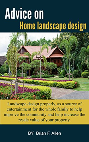 Free Kindle Book : Advice on Home landscape design: Landscape design properly, as a source of entertainment for the whole family to help improve the community and help increase the resale value of your property.