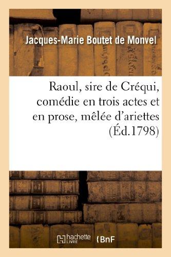 Raoul, sire de Créqui, comédie en trois actes et en prose, mêlée d'ariettes. Représentée: pour la première fois par les Comédiens italiens ordinaires du roi, 31 octobre 1789