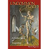 Uncommon Places: A Collection of Exquisites ~ W. H. Pugmire