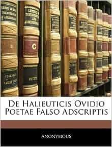 De Halieuticis Ovidio Poetae Falso Adscriptis (Latin Edition