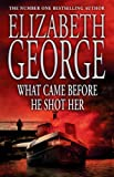 Elizabeth George What Came Before He Shot Her (Inspector Lynley Mysteries 14)