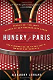 Alexander Lobrano Hungry for Paris: The Ultimate Guide to the City's 109 Best Restaurants