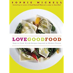 Love Good Food: Easy-to-Cook, Stylish Recipes Inspired by Modern Flavors