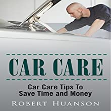 Car Care: Car Care Tips to Save Time and Money (       UNABRIDGED) by Robert Huanson Narrated by Bobby Brill