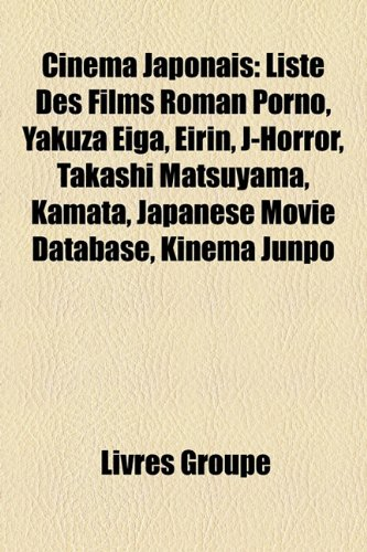 Cinéma Japonais: Liste Des Films Roman Porno, Yakuza Eiga, Eirin, J-Horror, Takashi Matsuyama, Kamata, Japanese Movie Database, Kinema Junpo (French Edition)