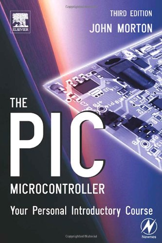 The PIC Microcontroller: Your Personal Introductory Course, Third Edition