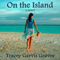 On the Island (       UNABRIDGED) by Tracey Garvis Graves Narrated by Heidi Baker