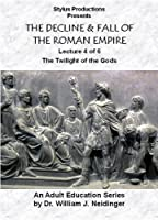 THE DECLINE & FALL OF THE ROMAN EMPIRE. LECTURE 4 OF 6. THE TWILIGHT OF THE GODS
