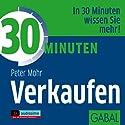 30 Minuten Verkaufen Hörbuch von Peter Mohr Gesprochen von: Gilles Karolyi, Gabi Franke, Gordon Piedesack