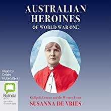 Australian Heroines of World War One   Livre audio Auteur(s) : Susanna de Vries Narrateur(s) : Deidre Rubenstein