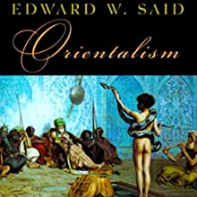 Orientalism (       UNABRIDGED) by Edward Said Narrated by Peter Ganim