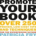 Promote Your Book: Over 250 Proven, Low-Cost Tips and Techniques for the Enterprising Author Audiobook by Patricia Fry Narrated by Joyce Feurring