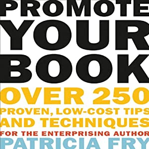 Promote Your Book: Over 250 Proven, Low-Cost Tips and Techniques for the Enterprising Author | [Patricia Fry]