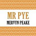 Mr. Pye (       UNABRIDGED) by Mervyn Peake Narrated by Maxwell Caulfield