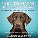 Dog Training Bible for Dog Owners: Everything You Need for Dog Training (       UNABRIDGED) by Aaron Walters Narrated by Shawna Leady