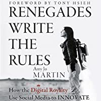 Renegades Write the Rules: How the Digital Royalty Use Social Media to Innovate (       UNABRIDGED) by Amy Jo Martin Narrated by Amy Jo Martin