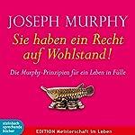 Sie haben ein Recht auf Wohlstand: Die Murphy-Prinzipien für ein Leben in Fülle | Joseph Murphy