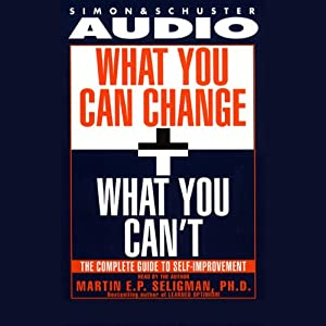 What You Can Change and What You Can't: Using the new Positive Psychology to Realize Your Potential for Lasting Fulfillment | [Martin Seligman]