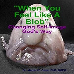 When You Feel Like a Blob: Changing Your Self Image God's Way Audiobook