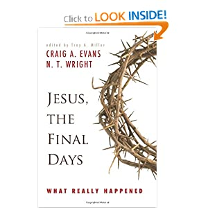 Jesus, the Final Days: What Really Happened Craig A. Evans and N. T. Wright