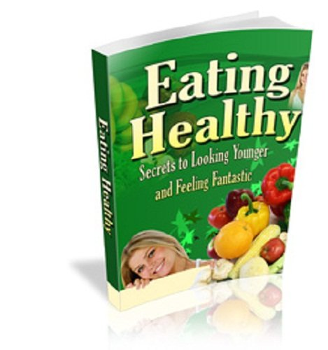 EATING HEALTHY - Secrets to Looking Younger and Feeling Fantastic
