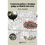 Conciencia política e literatura galega en Madrid (Edición Literaria - Crónica - Memoria)