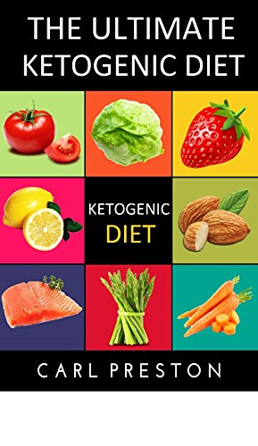 Ketogenic Diet: Ketogenic Diet Recipes - Ketogenic Diet Cookbook - Ketogenic Diet for Beginners - Ketogenic Diet for Weight Loss - Ketogenic Diet Recipes ... Diet for Weight Loss -Ketogenic Diet) by Mister Ketogenic, Carl Preston, Ketogenic Ketogenic Ketogenic
