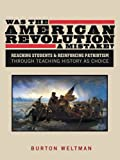 Was the American Revolution a Mistake?: Reaching Students & Reinforcing Patriotism Through Teaching History as Choice
