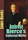 Ambrose Bierce's Collected Works: The Devil's Dictionary, Fantastic Fables and More! (18 Works)