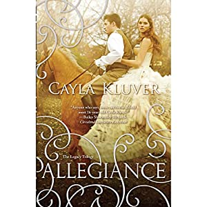 Allegiance: The Legacy Trilogy, Book 2 | [Cayla Kluver]