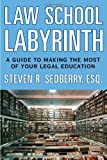 Image of The Law School Labyrinth: A Guide to Making the Most of Your Legal Education (Law School Labyrinth: The Guide to Making the Most of Your Legal Education)