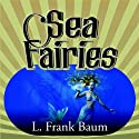 Sea Fairies (       UNABRIDGED) by L. Frank Baum Narrated by Cassandra Campbell