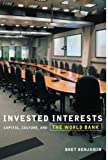 img - for Invested Interests: Capital, Culture, and the World Bank by Benjamin, Bret (2007) Paperback book / textbook / text book