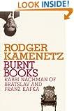 Burnt Books: Rabbi Nachman of Bratslav and Franz Kafka (Jewish Encounters)