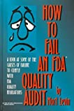 img - for How to Fail an Fda Quality Audit: A Look at Some of the Causes of Failure to Comply With Fda Quality Regulations by Levin, Mort (1999) Hardcover book / textbook / text book