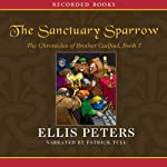 The Sanctuary Sparrow: The Seventh Chronicle of Brother Cadfael (       UNABRIDGED) by Ellis Peters Narrated by Patrick Tull