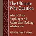 The Ultimate Why Question: Why Is There Anything at All Rather Than Nothing Whatsoever?: Studies in Philosophy & the History of Philosophy