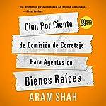 Cien Por Ciento de Comision de Corretaje Para Agentes de Bienes Raices [One Hundred Percent Commission Brokerage for Realtors]   Aram Shah